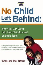 No child left behind : what you can do to help your child succeed on state tests
