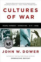 Cultures of war : Pearl Harbor/Hiroshima/9-11/Iraq