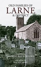 Old families of Larne & district : from gravestone inscriptions, wills and biographical notes