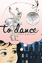 To Dance : a Ballerina's Graphic Novel