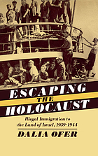 Escaping from the holocaust : illegal immigration to the land of Israel, 1939-1944