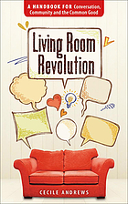 Living room revolution : a handbook for conversation, community and the common good