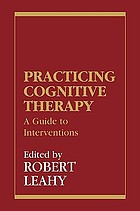 Practicing cognitive therapy : a guide to interventions