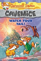 Geronimo Stilton. Cavemice : Watch your tail!