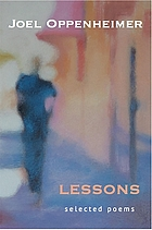 Lessons : selected poems / Joel Oppenheimer ; edited by Dennis Maloney ; introduction by David Landrey.