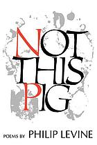 Not this pig : poems