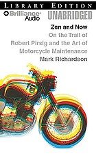 Zen and now : On the trail of Robert Pirsig and the art of motorcycle maintenance