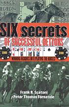 Six secrets of successful bettors : winning insights into playing the horses