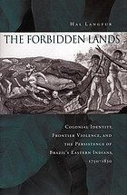 The forbidden lands : colonial identity, frontier violence, and the persistence of Brazil's eastern Indians, 1750-1830