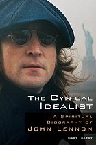 The cynical idealist : a spiritual biography of John Lennon