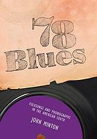 78 blues : folksongs and phonographs in the American South