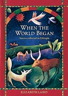 When the world began : stories collected in Ethiopia