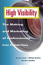 High visibility : the making and marketing of professionals into celebrities