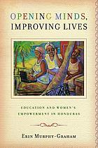 Opening minds, improving lives : education and women's empowerment in Honduras