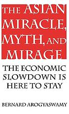 The Asian miracle, myth, and mirage : the economic slowdown is here to stay