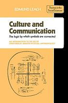Culture & communication : the logic by which symbols are connected ; an introduction to the use of structuralist analysis in social anthropology