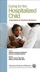 Caring for the hospitalized child : a handbook of inpatient pediatrics