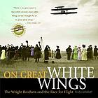 On great white wings : the Wright brothers and the race for flight