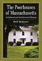 The poorhouses of Massachusetts : a cultural and architectural history
