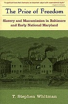 The price of freedom : slavery and manumission in Baltimore and early national Maryland