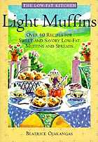 Light muffins : over 60 recipes for sweet and savory low-fat muffins and spreads