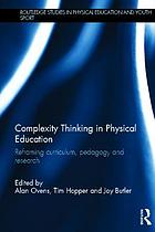 Complexity thinking in physical education : reframing curriculum, pedagogy, and research