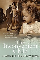 The inconvenient child : an abandoned Australian child struggles to survive and find her American father