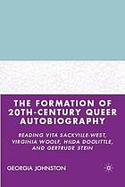 The formation of 20th century queer autobiography : reading Vita Sackville-West, Virginia Woolf, Hilda Doolittle, and Gertrude Stein