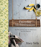 Everyday Mediterranean : food, life and living longer the Mediterranean way with healthy oil