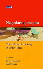 Negotiating the past : the making of memory in South Africa