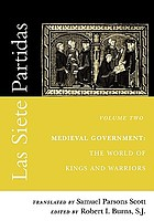 Las siete partidas/ 2, Medieval government : the world of kings and warriors.