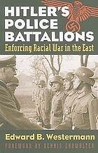 Hitler's police battalions : enforcing racial war in the East