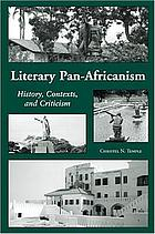 Literary Pan-Africanism : history, contexts, and criticism