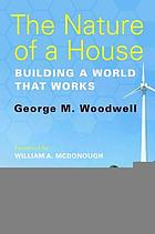 The Nature of a House : Building a World that Works