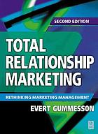 Total relationship marketing : marketing strategy moving from the 4Ps--product, price, promotion, place--of traditional marketing management to the 30Rs--the thirty relationships--of a new marketing paradigm