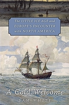 A cold welcome : the Little Ice Age and Europe's encounter with North America
