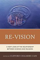 Re-Vision : a new look at the relationship between science and religion