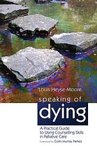 Speaking of Dying : a Practical Guide to Using Counselling Skills in Palliative Care.