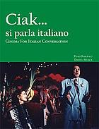 Ciak-- si parla italiano : cinema for Italian conversation