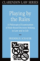 Playing by the rules : a philosophical examination of rule-based decision making in law and in life