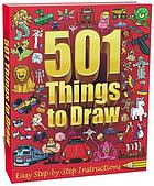 501 things to draw : easy step-by-step instructions.