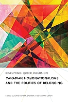 Disrupting queer inclusion : Canadian homonationalisms and the politics of belonging