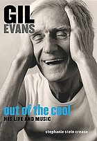 Gil Evans : out of the cool : his life and music