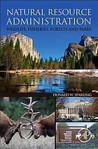 Natural resource administration : wildlife, fisheries, forests and parks