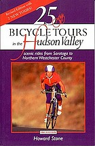 25 bicycle tours in the Hudson Valley : scenic rides from Saratoga to northern Westchester County