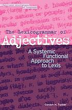 The lexicogrammar of adjectives : a systemic functional approach to lexis