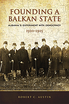 Founding a Balkan state : Albania's experiment with democracy, 1920-1925