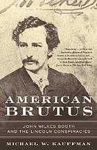 American Brutus : John Wilkes Booth and the Lincoln conspiracies