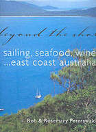 Beyond the shore : sailing, seafood, wine : East Coast Australia