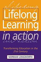Lifelong learning in action : transforming education in the 21st century